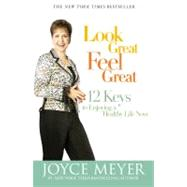 Look Great, Feel Great by Meyer, Joyce, 9780446504911