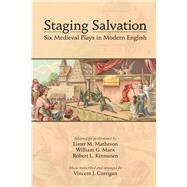 Staging Salvation: Six Medieval Plays in Modern English by Matheson, Lister M. (ADP); Marx, William G. (ADP); Kinnunen, Robert L. (ADP); Corrigan, Vincent J. (CRT), 9780866984911