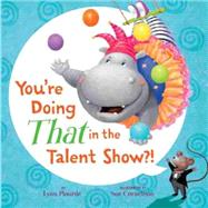 You're Doing That in the Talent Show?! by Plourde, Lynn; Cornelison, Sue, 9781484714911