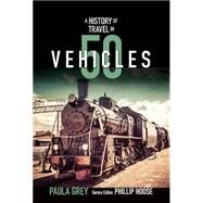 A History of Travel in 50 Vehicles by Grey, Paula; Hoose, Phillip, 9780884484912