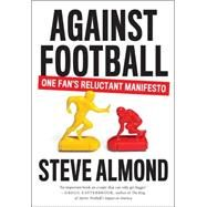 Against Football by Almond, Steve, 9781612194912