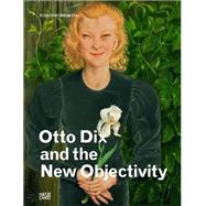 Otto Dix and New Objectivity by Dix, Otto; Stuttgart, Kunstmuseum, 9783775734912