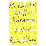 Mr. Penumbra's 24-Hour Bookstore A Novel by Sloan, Robin, 9780374214913