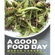A Good Food Day by Canora, Marco; Walker, Tammy (CON); Ferriss, Timothy; Turkell, Michael Harlan, 9780385344913