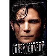 Coreyography A Memoir by Feldman, Corey, 9781250054913