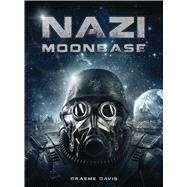 Nazi Moonbase by Davis, Graeme; Tan, Darren, 9781472814913