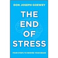 The End of Stress Four Steps to Rewire Your Brain by Goewey, Don Joseph, 9781582704913