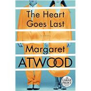 The Heart Goes Last by ATWOOD, MARGARET, 9780804194914