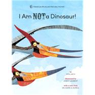 I Am NOT a Dinosaur! by Unknown, 9781454914914
