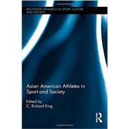Asian American Athletes in Sport and Society by King; C. Richard, 9780415874915