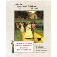 Black Cats and White Wedding Dresses : Folk Customs by Arkham, Thomas, 9781422224915