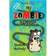 My Zombie Hamster by MCCREELY, HAVELOCK, 9781606844915