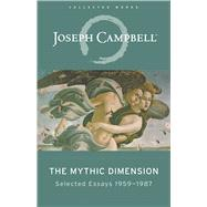The Mythic Dimension Selected Essays 1959-1987 by Campbell, Joseph, 9781608684915