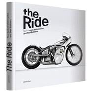 The Ride: New Custom Motorcycles and Their Builders by Hunter, Chris; Klanten, Robert; D'orleans, Paul; Edwards, David; Inman, Gary, 9783899554915