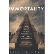Immortality by Cave, Stephen, 9780307884916