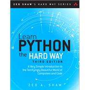 Learn Python the Hard Way A Very Simple Introduction to the Terrifyingly Beautiful World of Computers and Code by Shaw, Zed A., 9780321884916