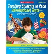 Teaching Students to Read Informational Texts?Independently! 30 Step-by-Step Strategy Lessons That Scaffold Essential Common Core Reading Skills to Help Students Tackle Informational Texts on Their Own by Witherell, Nancy, 9780545554916