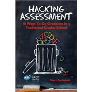 Hacking Assessment: 10 Ways to Go Gradeless in a Traditional
