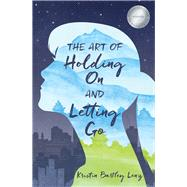 The Art of Holding on and Letting Go by Lenz, Kristin Bartley, 9780996864916