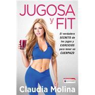Jugosa y fit El verdadero secreto de los jugos y ejercicios para tener un cuerpazo by Molina, Claudia, 9781501104916