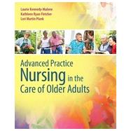 Advanced Practice Nursing in the Care of Older Adults by Kennedy-malone, Laurie, Ph.d., 9780803624917