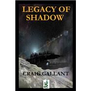 The Legacy of Shadow by Gallant, Craig, 9780990364917