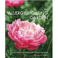 The Allergy-fighting Garden: Stop Asthma and Allergies With Smart Landscaping by Ogren, Thomas Leo, 9781607744917