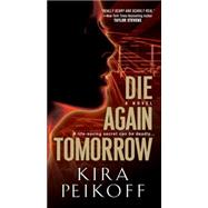 Die Again Tomorrow by Peikoff, Kira, 9780786034918
