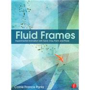 Fluid Frames: Experimental Animation with Sand, Clay, Paint, and Pixels by Parks; Corrie Francis, 9781138784918