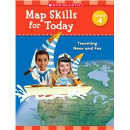 Map Skills for Today: Grade 4 Traveling Near and Far by Scholastic Teaching Resources, 9781338214918