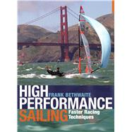 High Performance Sailing Faster Racing Techniques by Bethwaite, Frank, 9781408124918