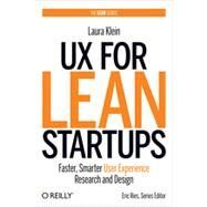 UX for Lean Startups : Faster, Smarter User Experience Research and Design by Klein, Laura; Ries, Eric, 9781449334918