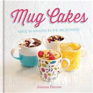 Mug Cakes: Made in Minutes in the Microwave! by Farrow, Joanna, 9781846014918