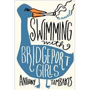Swimming With Bridgeport Girls by Tambakis, Anthony, 9781451684919