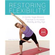 Restoring Flexibility A Gentle Yoga-based Practice To Increase Mobility At Any Age