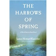 The Harrows of Spring A World Made by Hand Novel by Kunstler, James Howard, 9780802124920