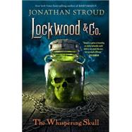 Lockwood & Co., Book 2 The Whispering Skull by Stroud, Jonathan, 9781423164920
