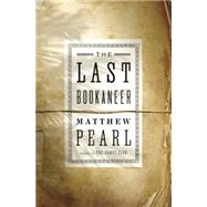 The Last Bookaneer A Novel by Pearl, Matthew, 9781594204920