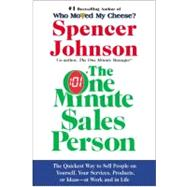 One Minute Sales Person : The Quickest Way to Sell People on Yourself, Your Services, Products, or Ideas--at Work and in Life by Johnson, Spencer, 9780060514921