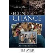 Second Chance: From a Life of Drugs, Crime, and Misery to Worldwide Ministry