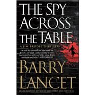 The Spy Across the Table by Lancet, Barry, 9781476794921