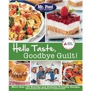 Mr. Food Test Kitchen's Hello Taste, Goodbye Guilt! Over 150 Healthy and Diabetes Friendly Recipes by Test Kitchen, Mr. Food, 9781580404921