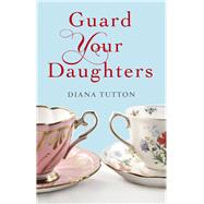 Guard Your Daughters by Tutton, Diana, 9781843914921