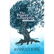 The Power to Forgive: And Other Stories by Kire, Avinuo, 9789383074921