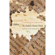 Aden and the Indian Ocean Trade by Margariti, Roxani Eleni, 9781469614922