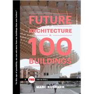 The Future of Architecture in 100 Buildings by Kushner, Marc, 9781476784922