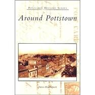 Around Pottstown by Smith, Patricia Wanger, 9780738534923