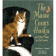 The Maine Coon's Haiku by ROSEN, MICHAEL J.WHITE, LEE ANTHONY, 9780763664923