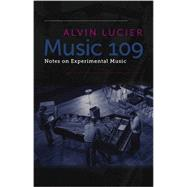 Music 109: Notes on Experimental Music by Lucier, Alvin; Ashley, Robert (CON), 9780819574923