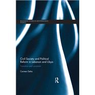 Civil Society and Political Reform in Lebanon and Libya: Transition and Constraint by Geha; Carmen, 9781138184923